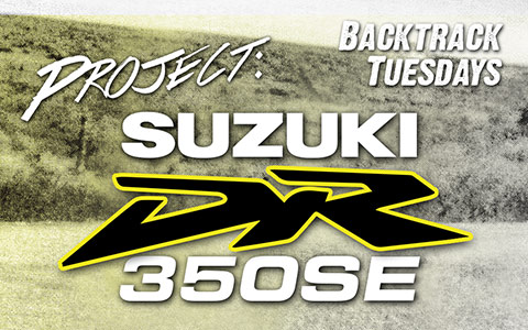 Backtrack Tuesdays: 1999 Suzuki DR350SE Adventure Sport Project
