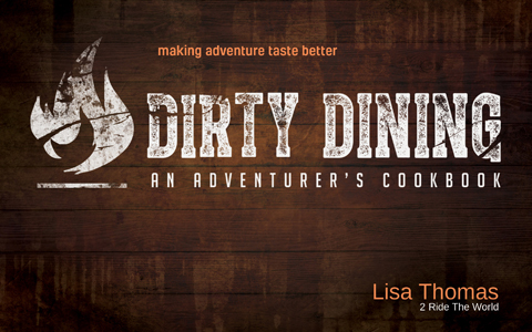Dirty Dining: A Cookbook by Lisa Thomas of 2RideTheWorld